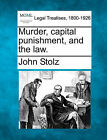 Murder, Capital Punishment, and the Law. by John Stolz (Paperback / softback, 2010)