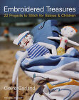 Embroidered Treasures: 22 Projects to Stitch for Babies and Children by Claire Garland (Paperback, 2005)