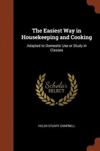 The Easiest Way in Housekeeping and Cooking: Adapted to Domestic Use or Study