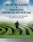 How to Land a High Paying Medical Device Job: An Insiders Guide to Interviewing for a Medical Device Position by Pat Racanelli, Jason Reif (Paperback / softback, 2009)