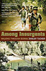 Among Insurgents: Walking Through Burma by Shelby Tucker (Paperback, 2001)
