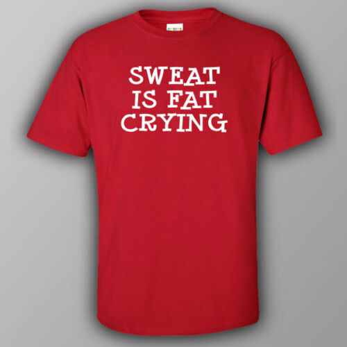SWEAT IS A FAT CRYING Funny gym yoga workout swimming bodybuilding T-shirt