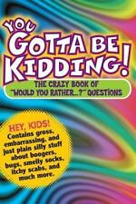 You Gotta Be Kidding! : The Crazy Book of Would You Rather... ? Questions by Workman Publishing Company Staff and Randy Horn (2006, Paperback)