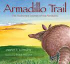 Armadillo Trail: The Northward Journey of the Armadillo by Stephen R Swinburne (Hardback, 2009)