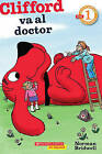 Clifford Va al Doctor: (Spanish Language Edition Of Scholastic Reader Level 1: Clifford Goes To The Doctor) by Norman Bridwell (Paperback / softback, 2011)