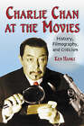 Charlie Chan at the Movies: History, Filmography, and Criticism by Ken Hanke (Paperback, 2004)