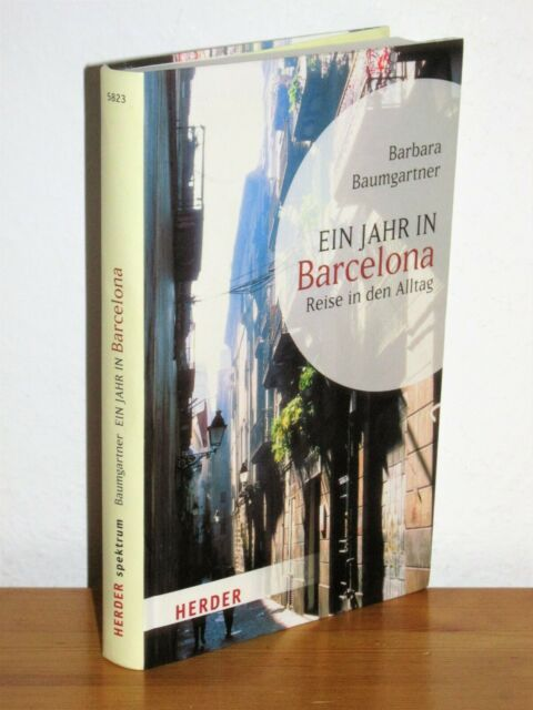 Barbara Baumgartner - Ein Jahr in Barcelona - Reise in den Alltag - gebunden