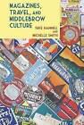Magazines, Travel, and Middlebrow Culture: Canadian Periodicals in English and French, 1925-1960 by Michelle Smith, Faye Hammill (Hardback, 2015)