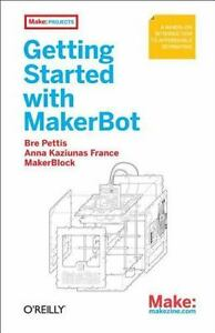 getting started with makerbot pettis bre france anna kaziunas shergill jay
