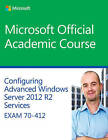 70-412 Configuring Advanced Windows Server 2012 Services R2 by Microsoft Official Academic Course (Paperback, 2014)