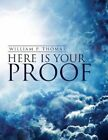 Here Is Your Proof by William P Thomas (Paperback / softback, 2013)