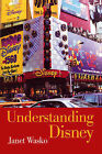 Understanding Disney: The Manufacture of Fantasy by Janet Wasko (Paperback, 2001)