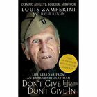 Don't Give Up, Don't Give In: Life Lessons from an Extraordinary Man by David Rensin, Louis Zamperini (Paperback, 2014)