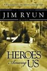 Heroes Among Us: Deep within Each of Us Dwells the Heart of a Hero by Jim Ryun (Paperback, 2002)