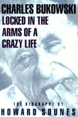 """Locked in the Arms of a Crazy Life: Biography of Charles Bukowski (""""Rebel Inc""""),"""