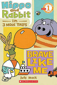 Hippo and Rabbit in Brave Like Me 3 More Tales Scholastic Readers Level 1, Mack,