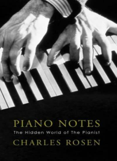 Piano Notes: The Hidden World of the Pianist By Charles Rosen. 9780713995220