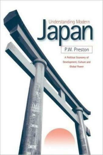 Understanding Modern Japan: A Political Economy Of Development, Culture And...