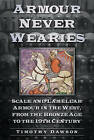 'Armour Never Wearies': Scale and Lamellar Armour in the West, from the the Bronze Age to the 19th Century by Timothy Dawson (Paperback, 2013)