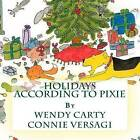 Holidays According to Pixie by Wendy Carty (Paperback / softback, 2015)