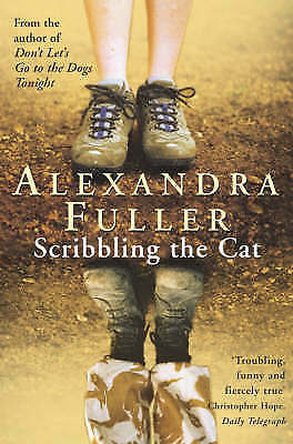 """""""AS NEW"""" Fuller, Alexandra, Scribbling the Cat: Travels with an African Soldier"""