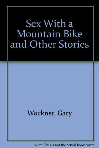 Sex With a Mountain Bike and Other Stories