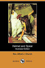 Helmet and Spear (Illustrated Edition) (Dodo Press) by Rev Alfred J Church (Paperback / softback, 2008)