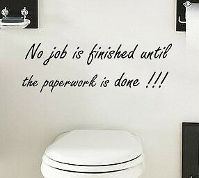 NO JOB IS FINISHED...FUNNY QUOTE WALL ART DECAL STICKER VINYL BATHROOM TOILET #2