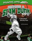 Picture a Slam Dunk: A Basketball Drawing Book by Anthony Wacholtz (Hardback, 2013)