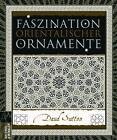 Faszination orientalischer Ornamente von Daud Sutton (2011, Gebundene Ausgabe)