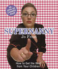 Supernanny: How to Get the Best from Your Children by Jo Frost (Hardback, 2005)