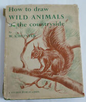 HOW TO DRAW WILD ANIMALS OF THE COUNTRYSIDE by W S HUNTER (1954)