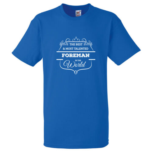 BEST AND MOST TALENTED FOREMAN IN THE WORD T SHIRT FUN GIFT