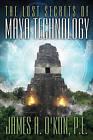 Lost Secrets of Maya Technology by James A. O'Kon (Paperback, 2012)