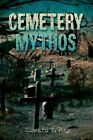 Cemetery Mythos 9780595451708 by Edward T May Paperback