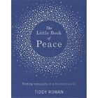 The Little Book of Peace: Finding Tranquillity in a Troubled World by Tiddy Rowan (Hardback, 2016)