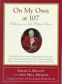 On My Own at 107 : Reflections on Life Without Bessie by Sarah L. Delany and Amy Hill Hearth (1996, Hardcover)