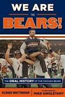 We Are the Bears!: The Oral History of the Chicago Bears by Richard Whittingham (Paperback / softback, 2014)