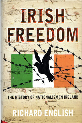 1 of 1 - IRISH FREEDOM - THE HISTORY OF NATIONALISM IN IRELAND - RICHARD ENGLISH (2006)