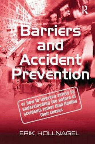 Barriers and Accident Prevention by Professor Erik Hollnagel.