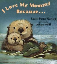 I Love My Mommy Because... by Laurel Porter-Gaylord (2004, Board Book)