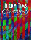 Ricky Tims' Convergence Quilts: Mysterious, Magical, Easy and Fun by Ricky Tims (Paperback, 2003)