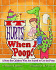 It Hurts When I Poop!: A Story for Children Who are Scared to Use the Potty by Howard J. Bennett (Paperback, 2007)