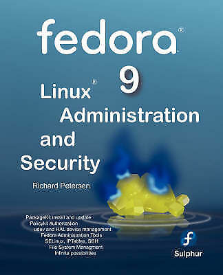 Fedora 9 Linux Administration and Security by Petersen, Richard L