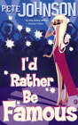 I'd Rather be Famous by Pete Johnson (Paperback, 2003)