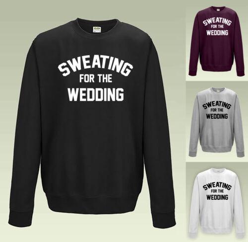 SWEATING FOR THE WEDDING SWEATSHIRT JH030 SLOGAN SWEATER JUMPER GYM WORKOUT