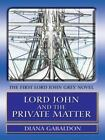 A Lord John Grey Novel: Lord John and the Private Matter No. 1 by Diana Gabaldon (2004, Hardcover, Large Type)