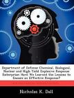 Department of Defense Chemical, Biological, Nuclear and High Yield Explosive Response Enterprise: Have We Learned the Lessons to Ensure an Effective Response? by Nicholas K Dall (Paperback / softback, 2012)