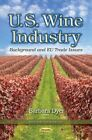 U.S. Wine Industry: Background and EU Trade Issues by Nova Science Publishers Inc (Paperback, 2015)