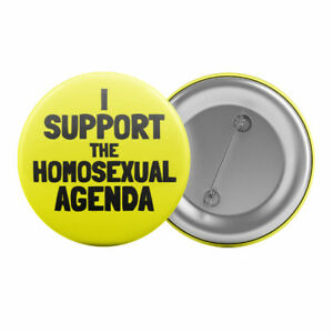 I-Support-The-Homosexual-Agenda-Badge-Button-Pin-1-25-034-32mm-Gay-Pride-LGBT